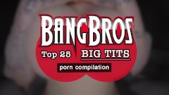 BANGBROS – Our Top 25 Big Tits In Porn Compilation Video! Check It Out.